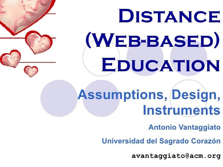 Distance (Web-based) Education Assumptions, Design, Instruments Antonio Vantaggiato Universidad del Sagrado Corazón [email...
