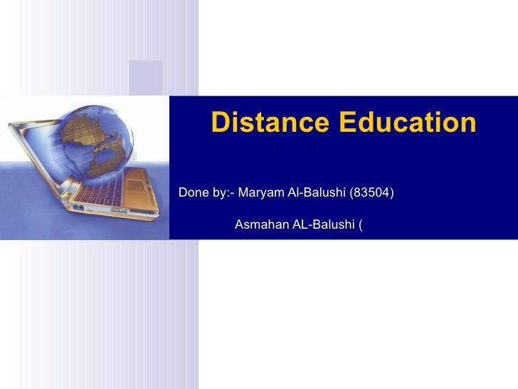 Distance Education   Done by:- Maryam Al-Balushi (83504)   Asmahan AL-Balushi (