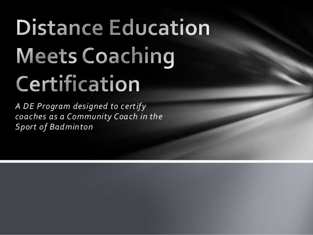 A DE Program designed to certifycoaches as a Community Coach in theSport of Badminton