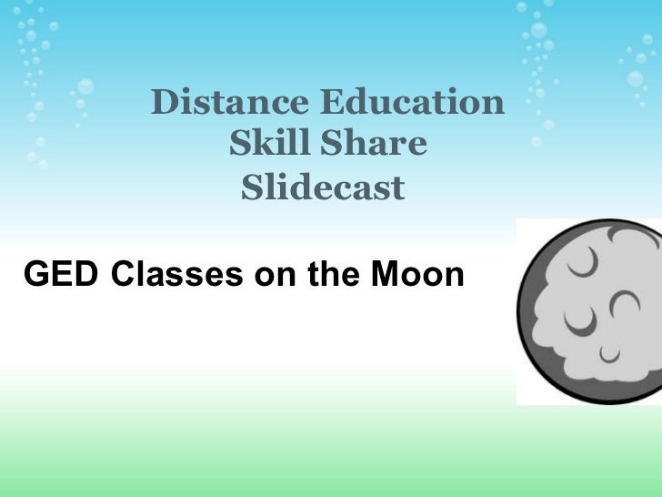 Distance Education          Skill Share           SlidecastGED Classes on the Moon