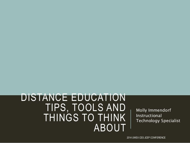 DISTANCE EDUCATION TIPS, TOOLS AND THINGS TO THINK ABOUT Molly Immendorf Instructional Technology Specialist 2014 UWEX CES...