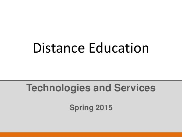 Distance Education Technologies and Services Spring 2015