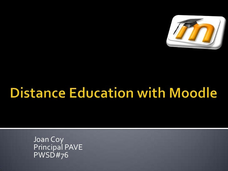 Distance Education with Moodle<br />Joan Coy<br />Principal PAVE<br />PWSD#76<br />