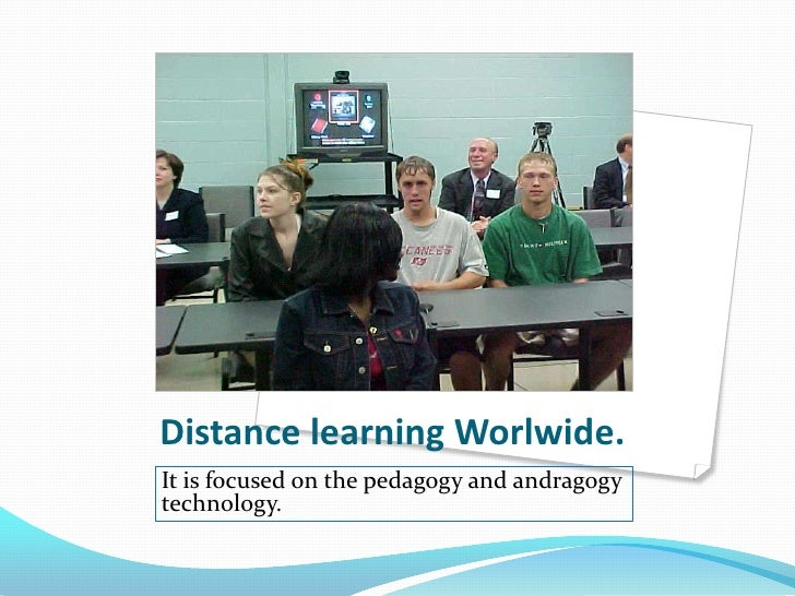 Distance learning Worlwide. It is focused on the pedagogy and andragogy technology.