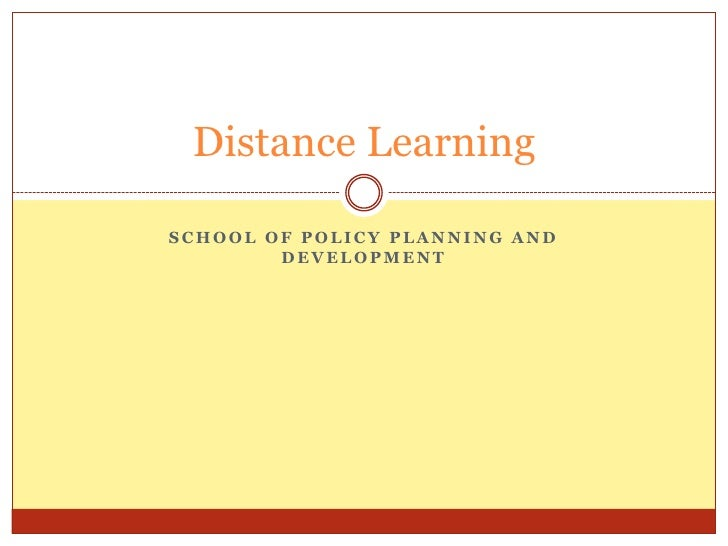 Distance Learning  SCHOOL OF POLICY PLANNING AND         DEVELOPMENT