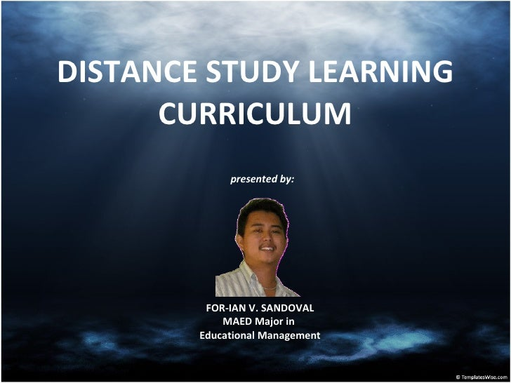 DISTANCE STUDY LEARNING       CURRICULUM              presented by:              FOR-IAN V. SANDOVAL             MAED Majo...