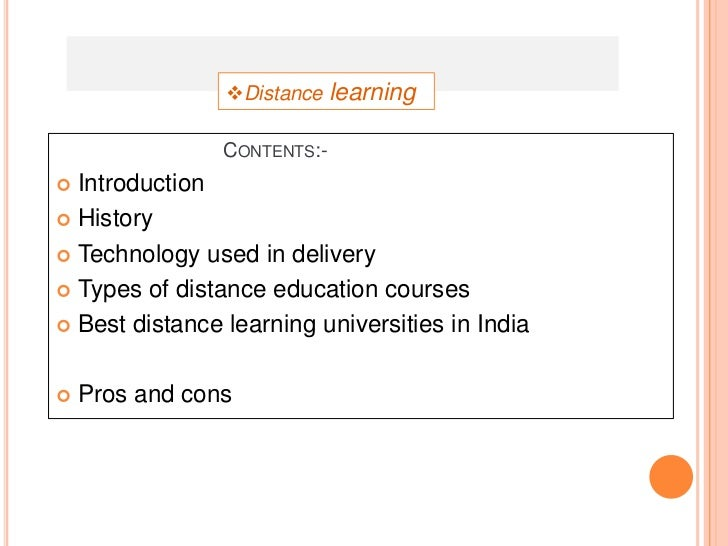 Distance learning                CONTENTS:- Introduction History Technology used in delivery Types of distance educat...