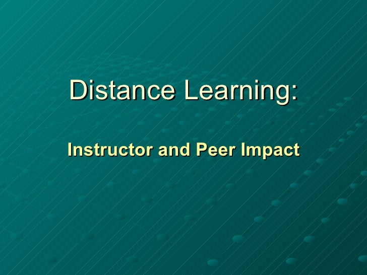 Distance Learning: Instructor and Peer Impact