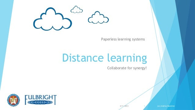 Paperless learning systemsDistance learning          Collaborate for synergy!                  4/11/2013     1    (cc) And...