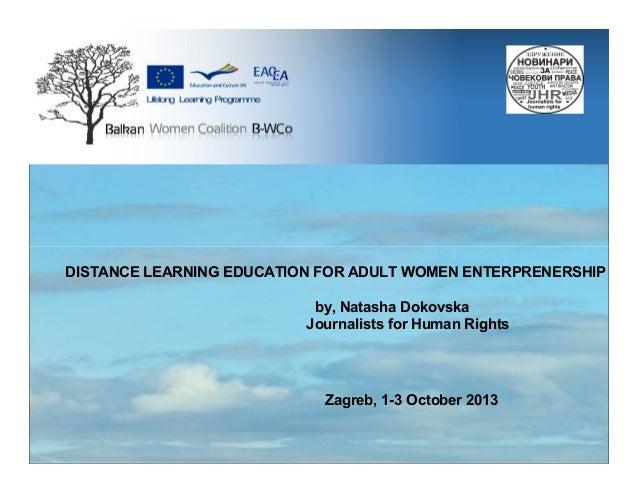 DISTANCE LEARNING EDUCATION FOR ADULT WOMEN ENTERPRENERSHIP by, Natasha Dokovska Journalists for Human Rights  Zagreb, 1-3...