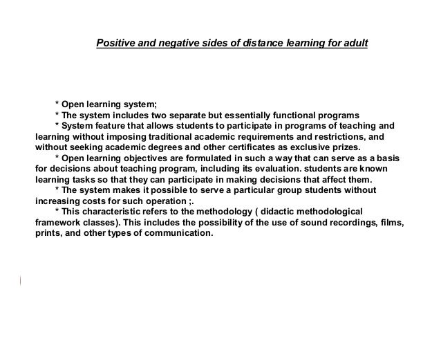 Positive and negative sides of distance learning for adult * The system allows testing and evaluation to determine and ana...