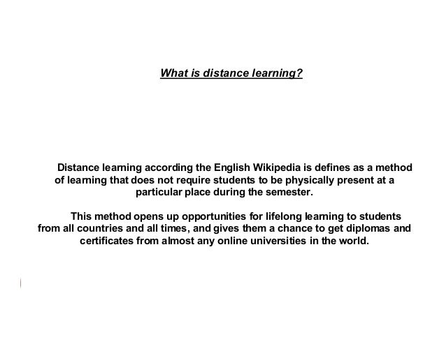 What is distance learning?  Distance learning according the English Wikipedia is defines as a method of learning that does...