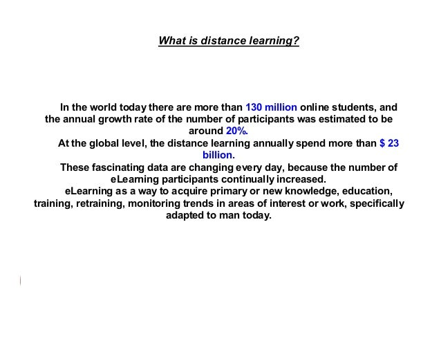 What is distance learning?  In the world today there are more than 130 million online students, and the annual growth rate...