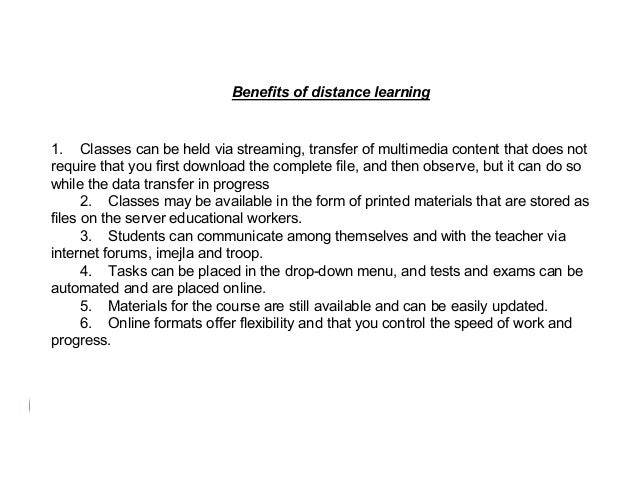 Benefits of distance learning  1. Classes can be held via streaming, transfer of multimedia content that does not require ...