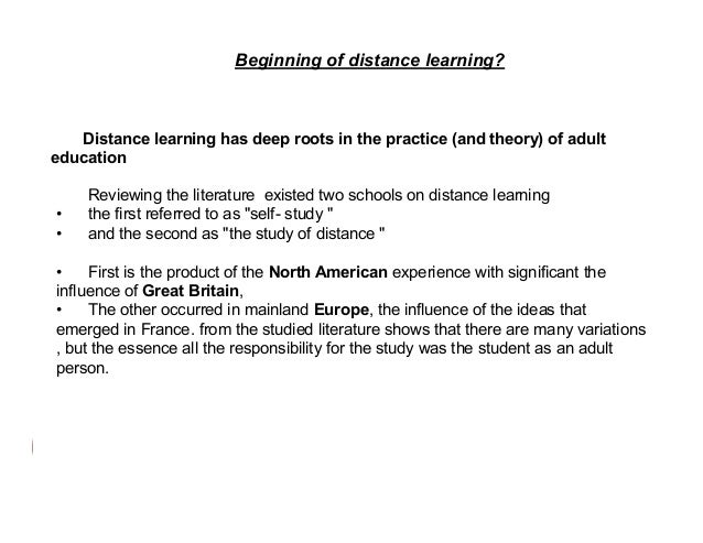 Beginning of distance learning?  Distance learning has deep roots in the practice (and theory) of adult education  • •  Re...