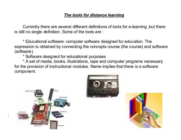 The tools for distance learning Currently there are several different definitions of tools for e-learning ,but there is st...