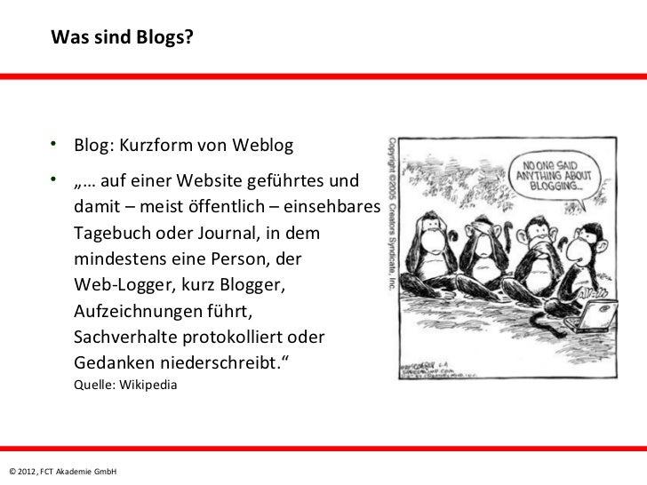 """Was sind Blogs?         • Blog: Kurzform von Weblog         • """"… auf einer Website geführtes und           damit – meist ö..."""