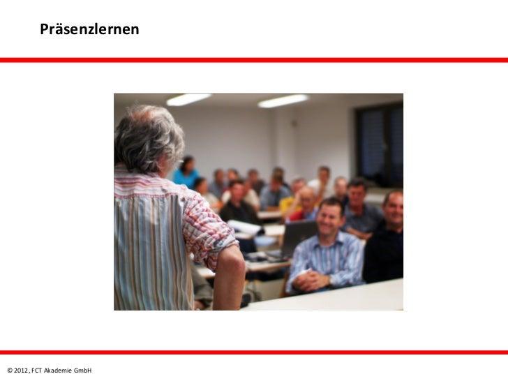 Präsenzlernen© 2012, FCT Akademie GmbH