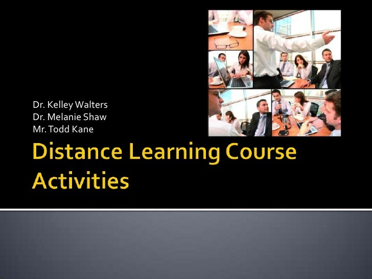 Distance Learning Course Activities<br />Dr. Melanie Shaw<br />Mr. Todd Kane<br />