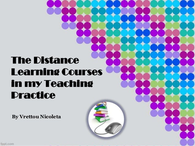 The DistanceLearning Coursesin my TeachingPracticeBy Vrettou Nicoleta