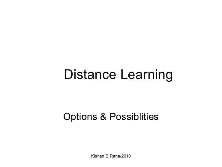 Distance Learning Options & Possiblities Kishan S Rana/2010