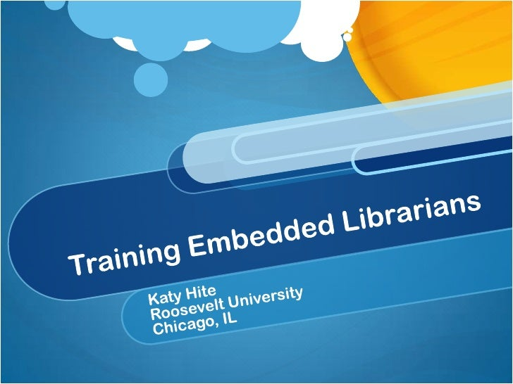 Training embedded librarians Formal distance services training lacking in MLS programs On the job learning Roosevelt Unive...