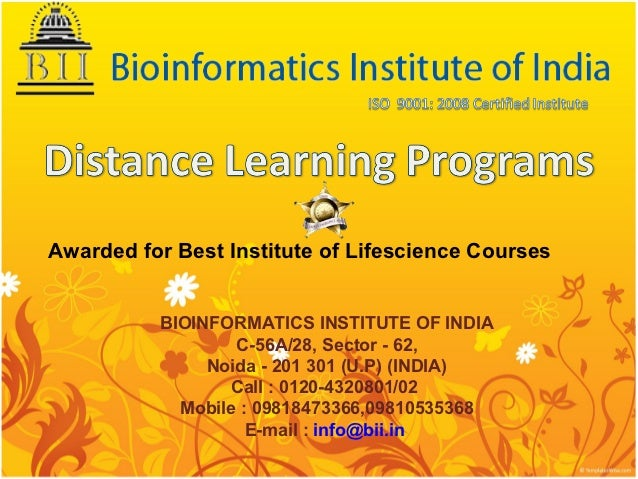 Awarded for Best Institute of Lifescience Courses          BIOINFORMATICS INSTITUTE OF INDIA                  C-56A/28, Se...
