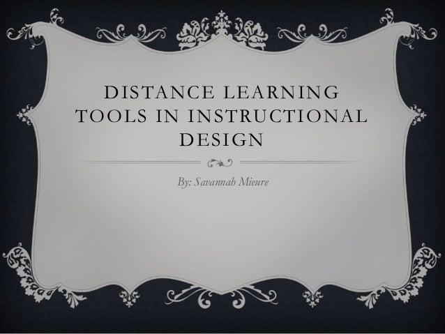 DISTANCE LEARNINGTOOLS IN INSTRUCTIONALDESIGNBy: Savannah Mieure
