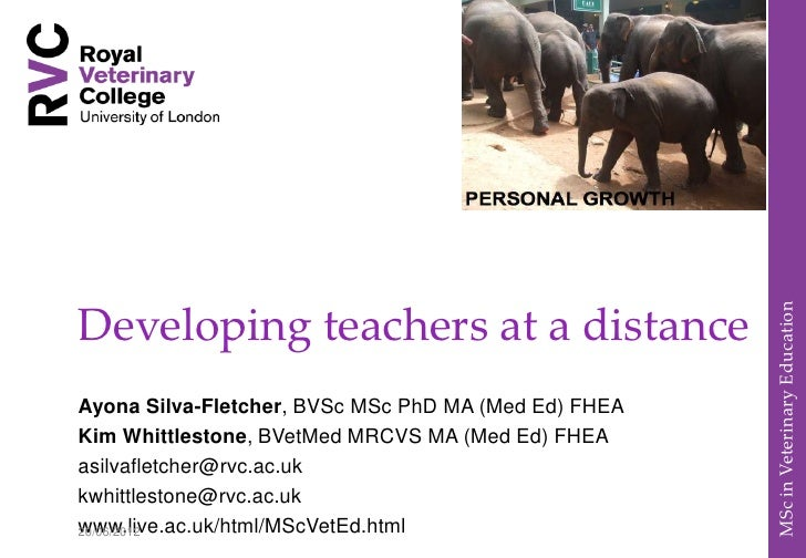 MSc in Veterinary EducationDeveloping teachers at a distanceAyona Silva-Fletcher, BVSc MSc PhD MA (Med Ed) FHEAKim Whittle...