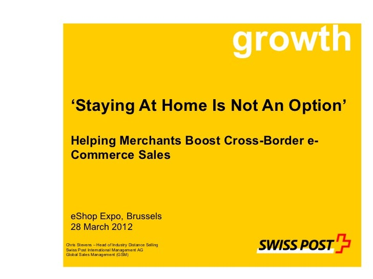 growth  'Staying At Home Is Not An Option'  Helping Merchants Boost Cross-Border e-  Commerce Sales  eShop Expo, Brussels ...