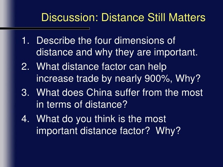 "distance still matters distance still matter according to the harvard article "" distance still matters "" economists and researchers use the term ""distance"" as the unit of."