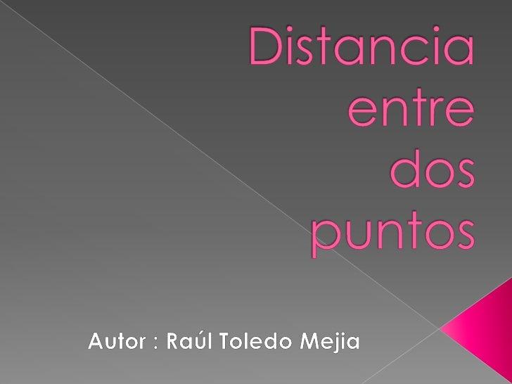 Distanciaentre dospuntos<br />Autor : Raúl Toledo Mejia<br />