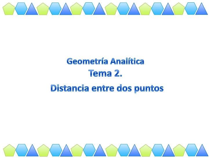 Geometría AnalíticaTema 2.<br />Distancia entre dos puntos<br />