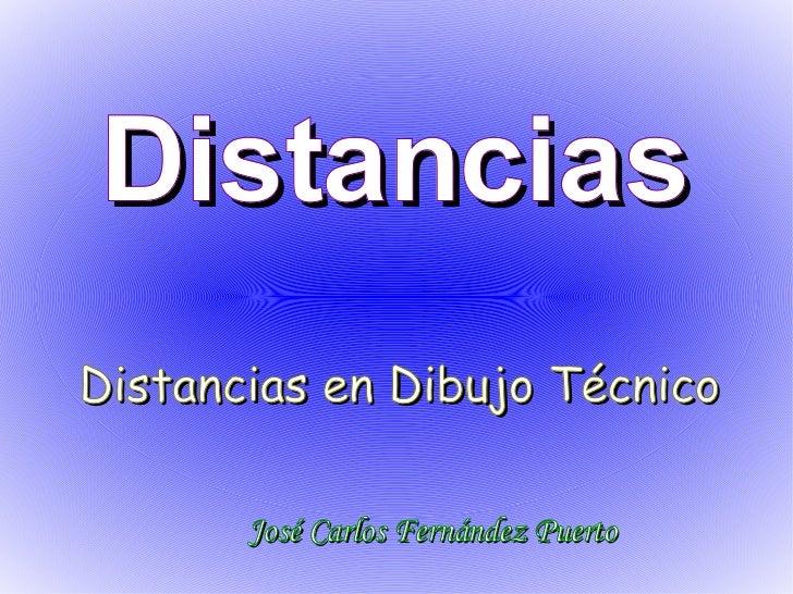 Distancias en Dibujo Técnico Distancias José Carlos Fernández Puerto