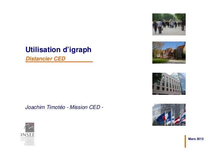 Utilisation d'igraphDistancier CEDJoachim Timotéo - Mission CED -                                  Mars 2012