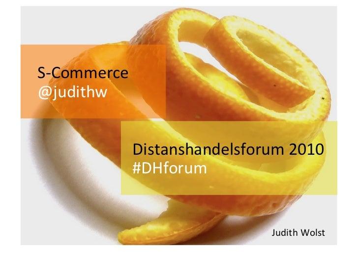 S‐Commerce @judithw             Distanshandelsforum2010           #DHforum                              JudithWolst