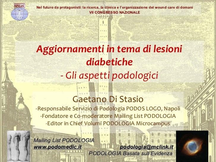 Aggiornamenti in tema di lesioni diabetiche -  Gli aspetti podologici Gaetano Di Stasio -Responsabile Servizio di Podologi...