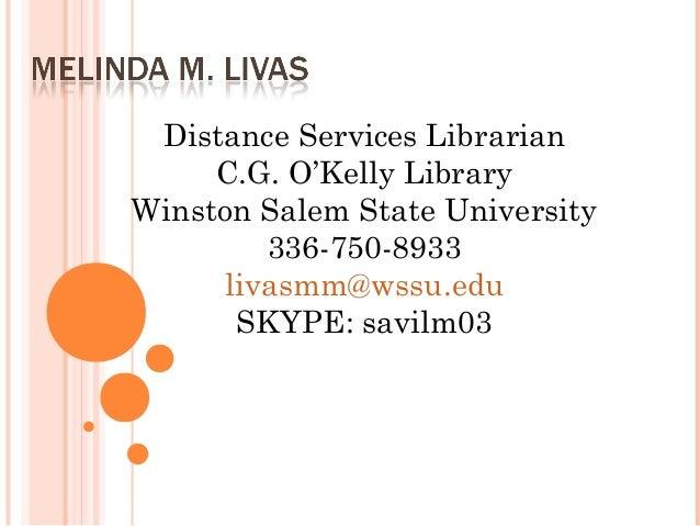 Distance Services Librarian     C.G. O'Kelly LibraryWinston Salem State University        336-750-8933     livasmm@wssu.ed...