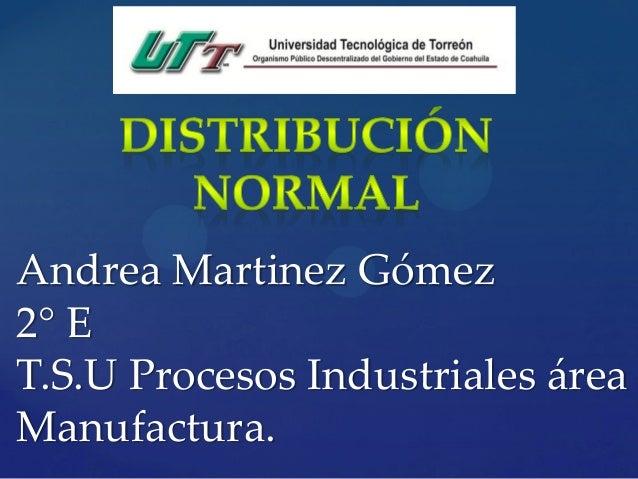 Andrea Martinez Gómez 2° E T.S.U Procesos Industriales área Manufactura.