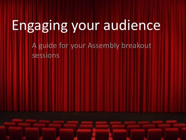 Engaging your audience<br />A guide for your Assembly breakout sessions<br />