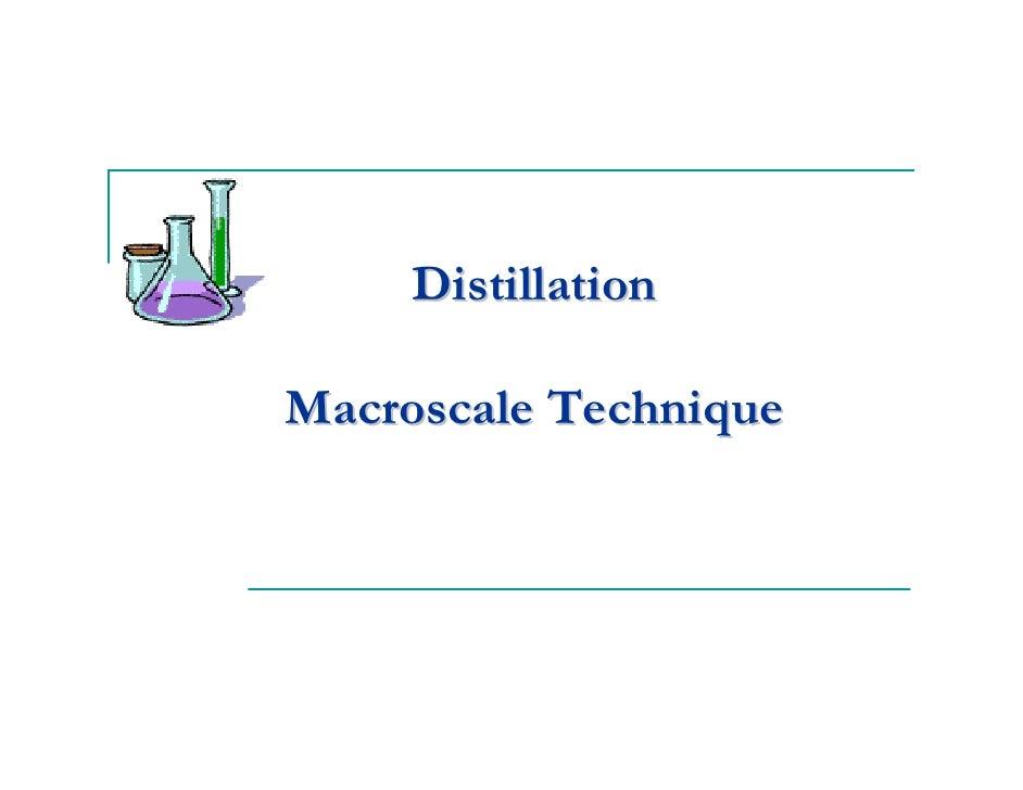 Distillation  Macroscale Technique