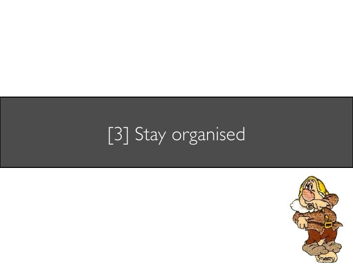 [3] Stay organised