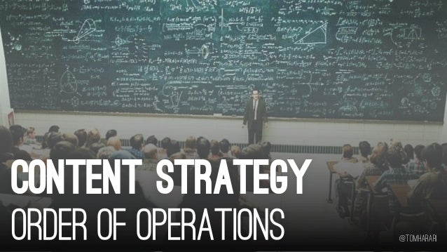 CONTENT STRATEGYORDER OF OPERATIONS   @tomharari