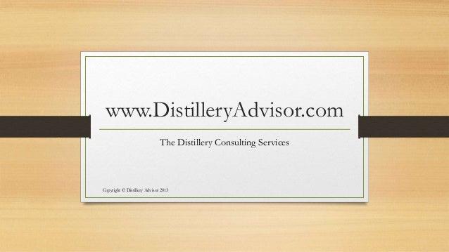 www.DistilleryAdvisor.com The Distillery Consulting Services  Copyright © Distillery Advisor 2013