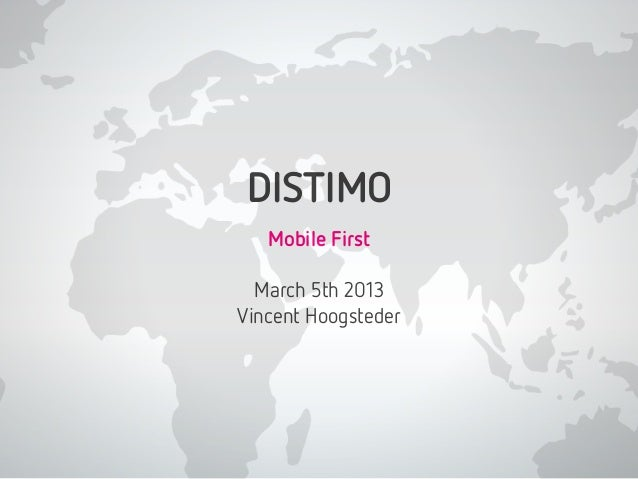 DISTIMO   Mobile First  March 5th 2013Vincent Hoogsteder