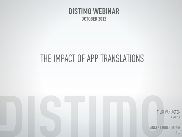 DISTIMO WEBINAR           OCTOBER 2012THE IMPACT OF APP TRANSLATIONS                                     TIURI VAN AGTEN  ...