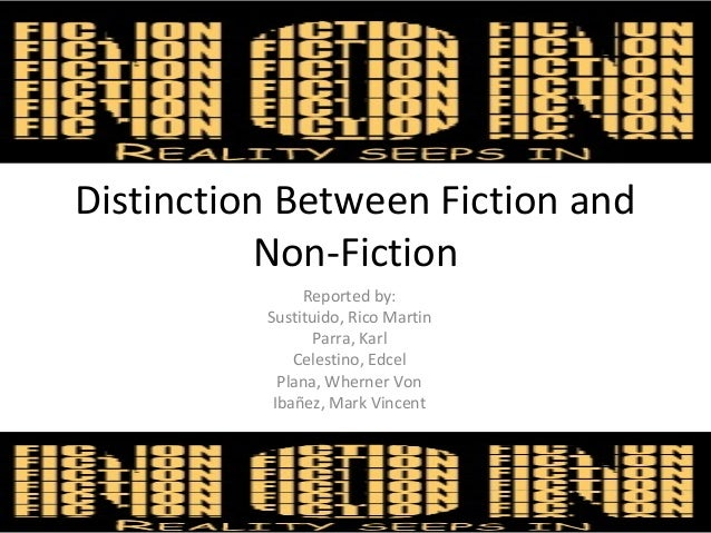 Distinction Between Fiction and Non-Fiction Reported by: Sustituido, Rico Martin Parra, Karl Celestino, Edcel Plana, Whern...