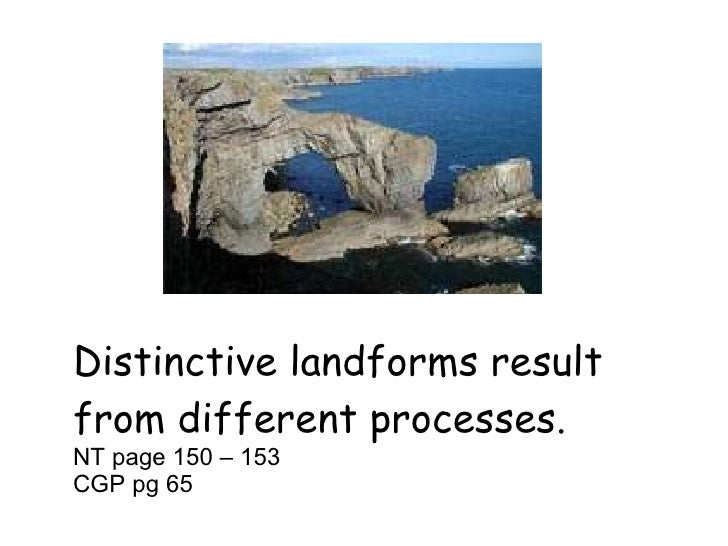 Distinctive landforms result from different processes. NT page 150 – 153 CGP pg 65