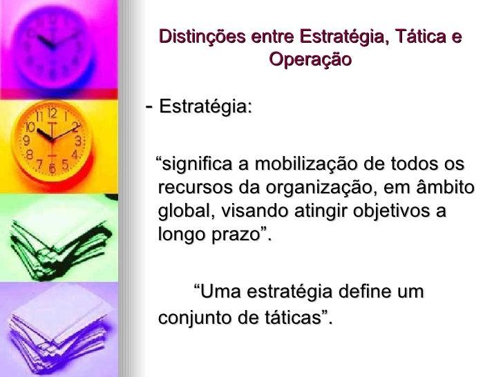 """Distinções entre Estratégia, Tática e Operação <ul><li>-  Estratégia:  </li></ul><ul><li>"""" significa a mobilização de todo..."""