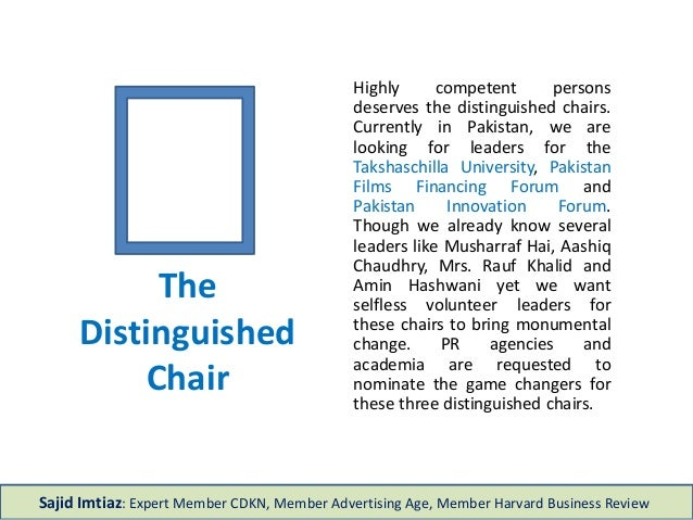 The Distinguished Chair Highly competent persons deserves the distinguished chairs. Currently in Pakistan, we are looking ...